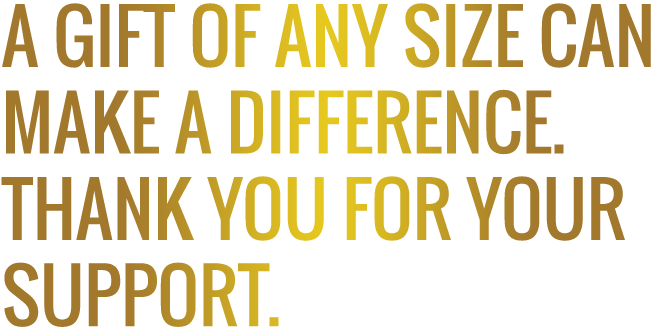 A gift of any size can make a difference. Thank you for your support.